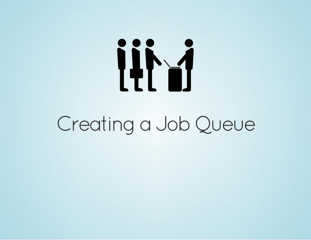 Creating a Job Queue