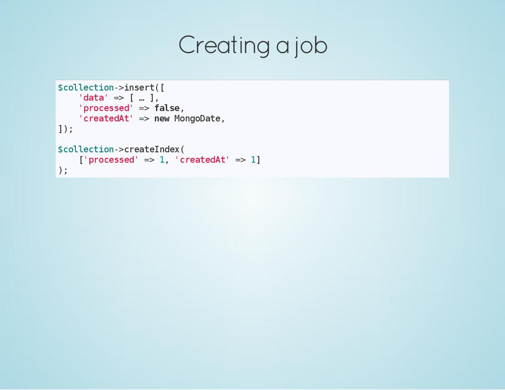 Creating a job $ c o l l e c t i o n - > i n s ...
