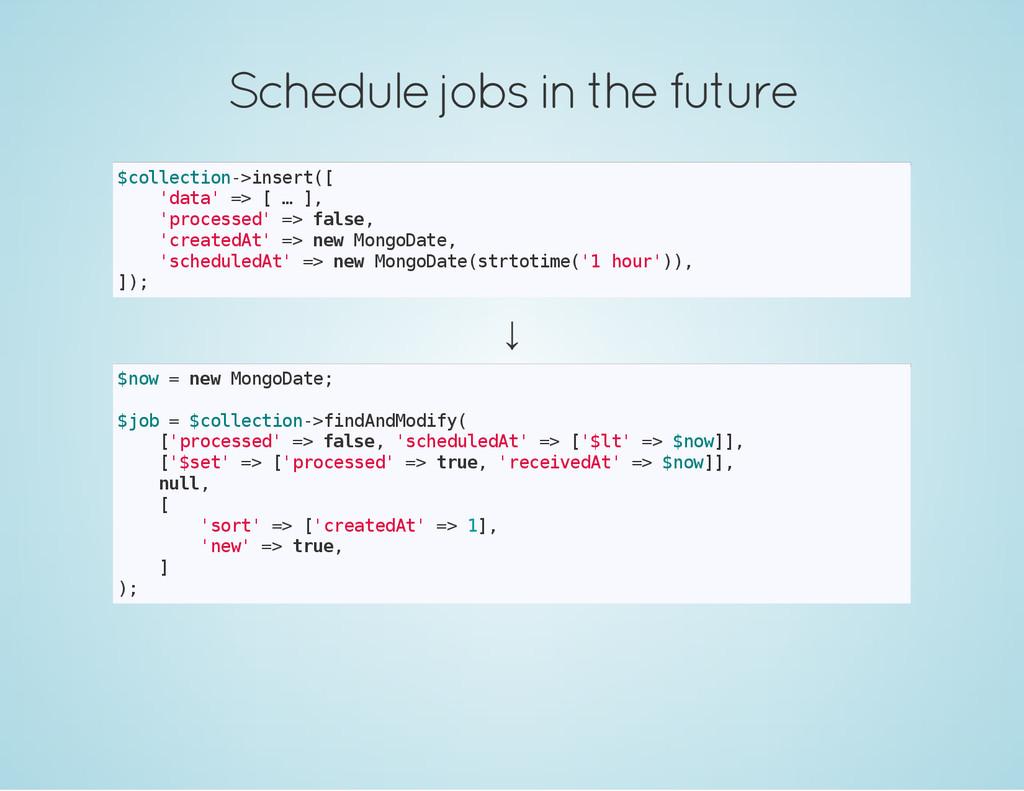 Schedule jobs in the future $ c o l l e c t i o...