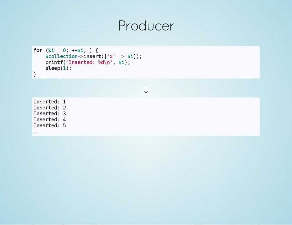 Producer f o r ( $ i = 0 ; + + $ i ; ) { $ c o ...
