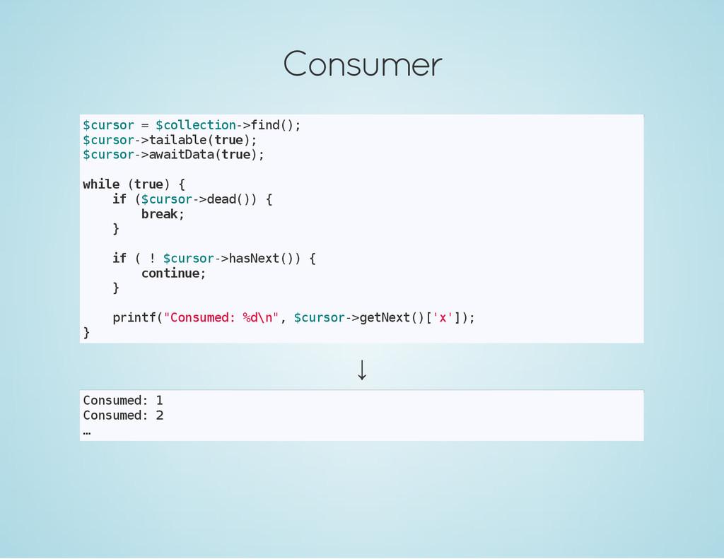 Consumer $ c u r s o r = $ c o l l e c t i o n ...