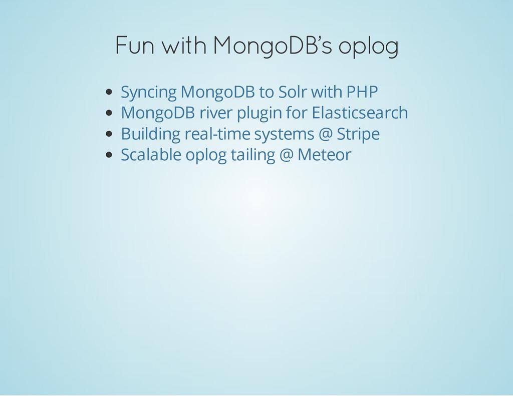 Fun with MongoDB's oplog Syncing MongoDB to Sol...