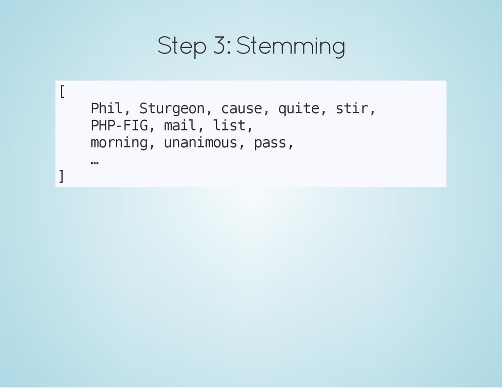 Step 3: Stemming [ P h i l , S t u r g e o n , ...