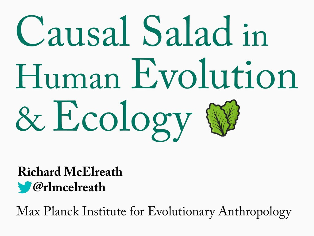 Causal Salad in Human Evolution & Ecology Richa...