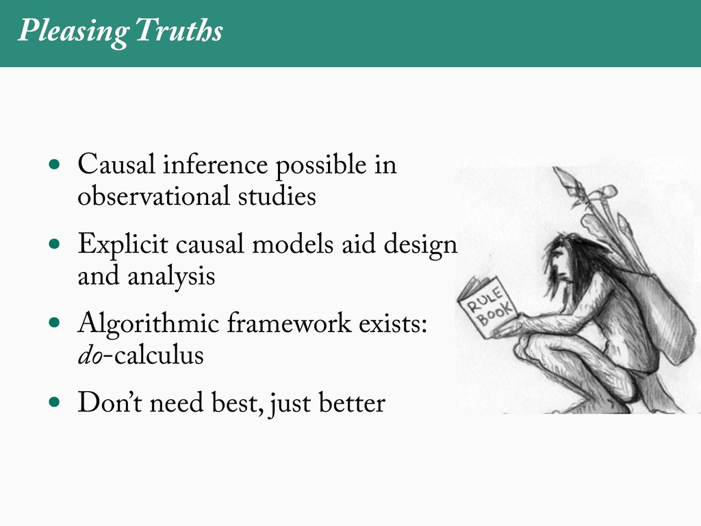 Pleasing Truths • Causal inference possible in ...
