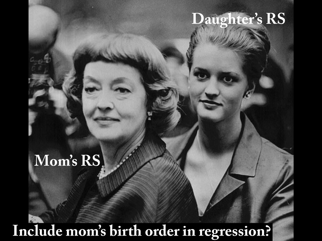 Mom's RS Daughter's RS Include mom's birth orde...
