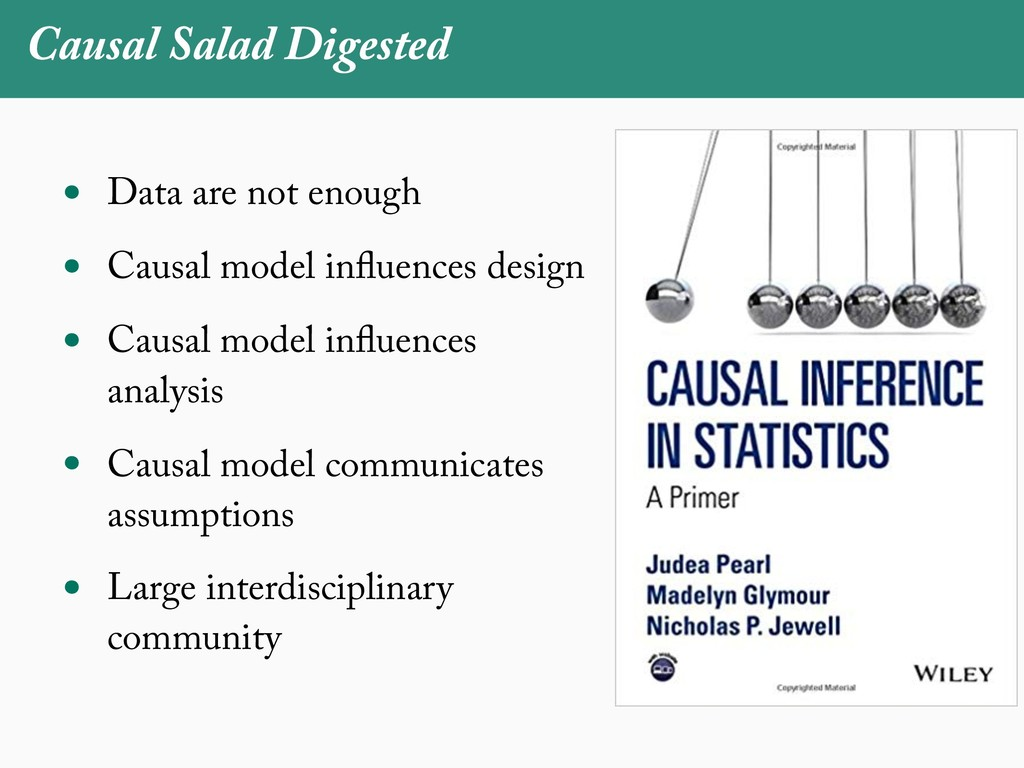 Causal Salad Digested • Data are not enough • C...
