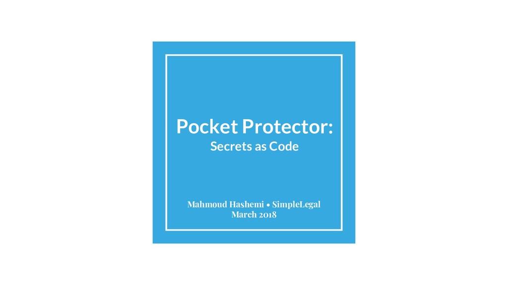Pocket Protector: Secrets as Code Mahmoud Hashe...