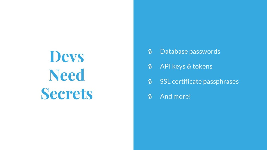 Devs Need Secrets Database passwords API keys &...