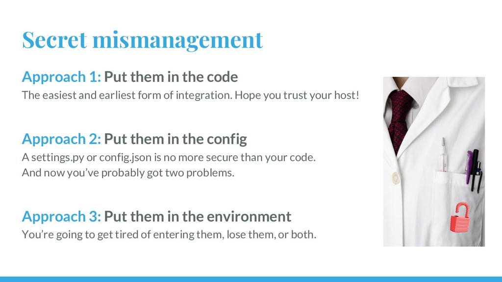 Secret mismanagement Approach 1: Put them in th...