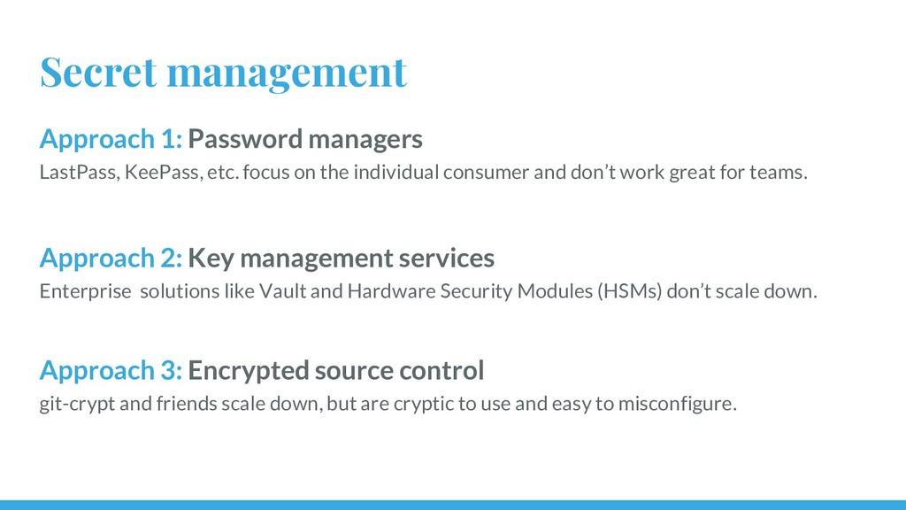 Secret management Approach 1: Password managers...