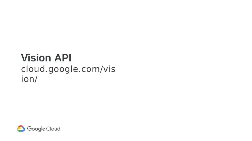 Vision API cloud.google.com/vis ion/
