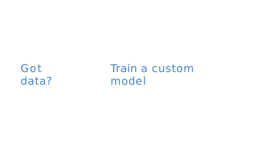 2 Got data? Train a custom model