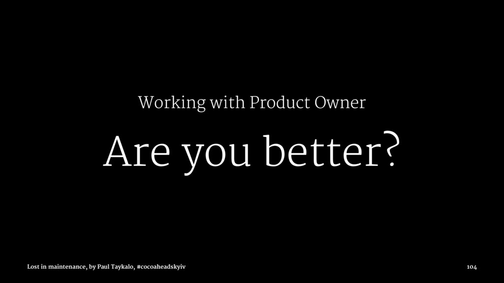 Working with Product Owner Are you better? Lost...