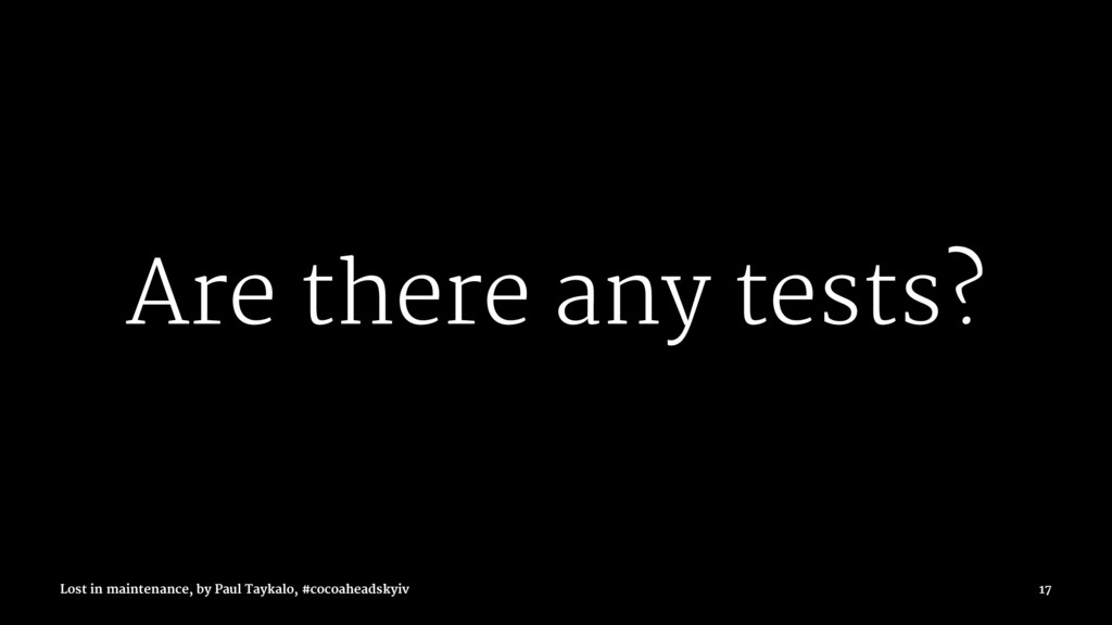 Are there any tests? Lost in maintenance, by Pa...