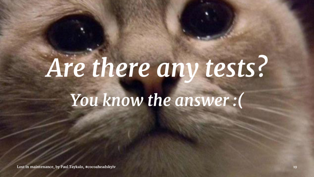 Are there any tests? You know the answer :( Los...