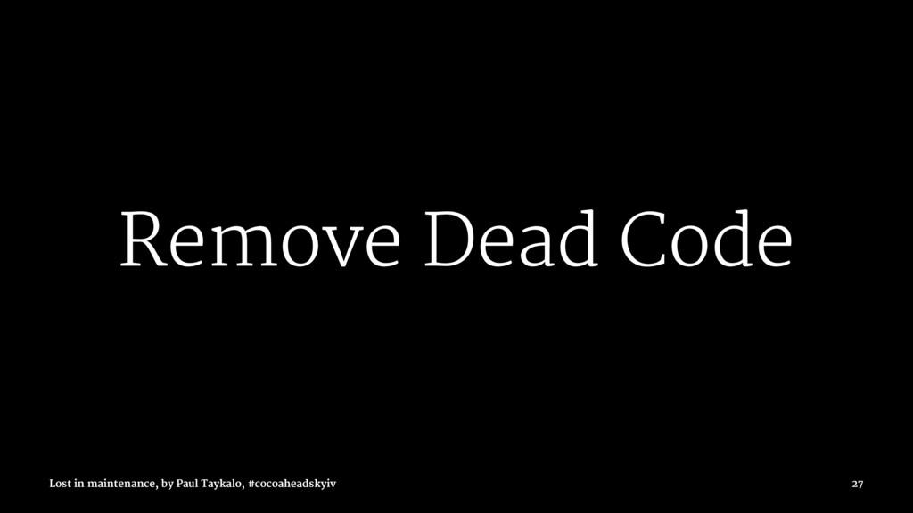 Remove Dead Code Lost in maintenance, by Paul T...