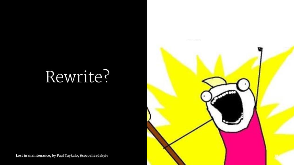 Rewrite? Lost in maintenance, by Paul Taykalo, ...