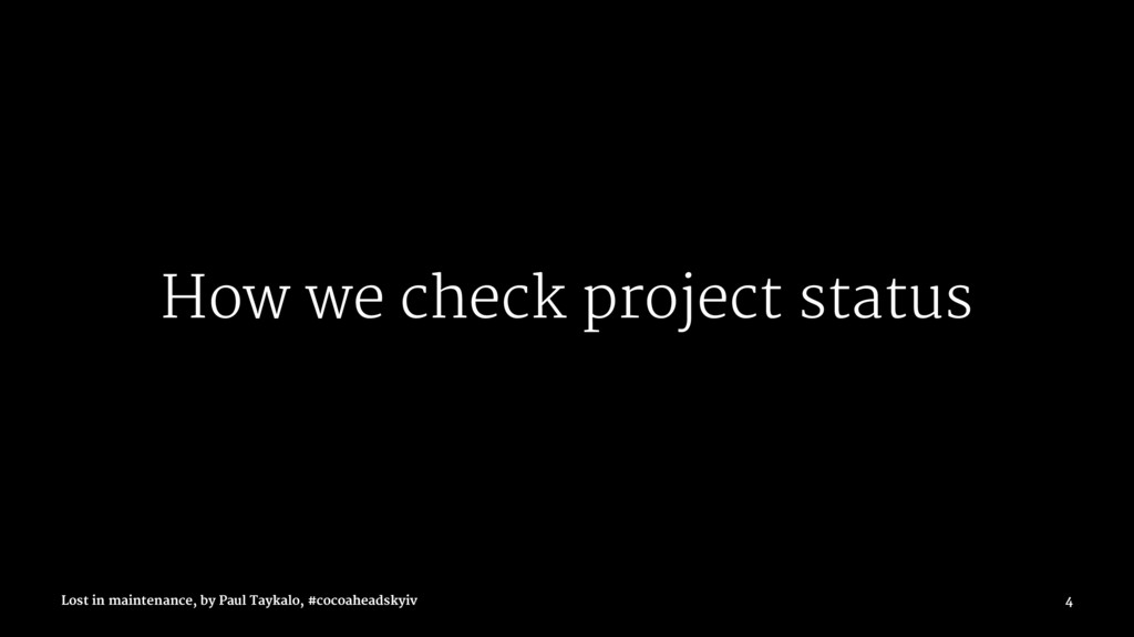 How we check project status Lost in maintenance...