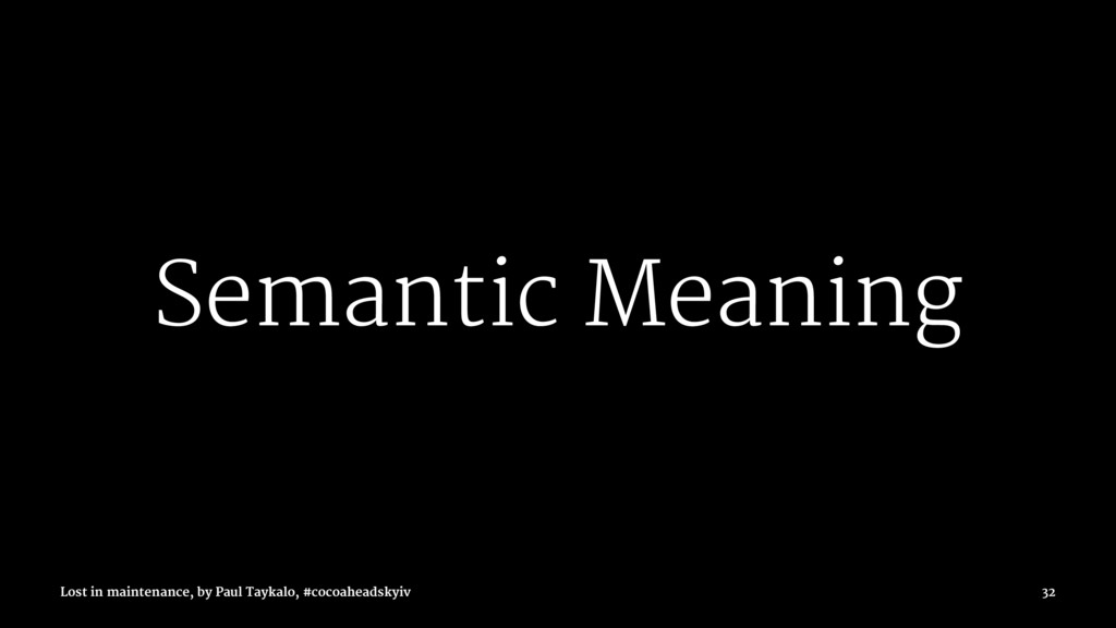Semantic Meaning Lost in maintenance, by Paul T...