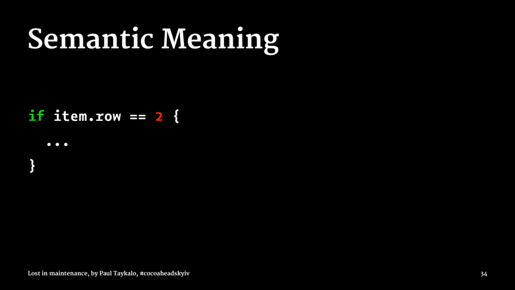 Semantic Meaning if item.row == 2 { ... } Lost ...