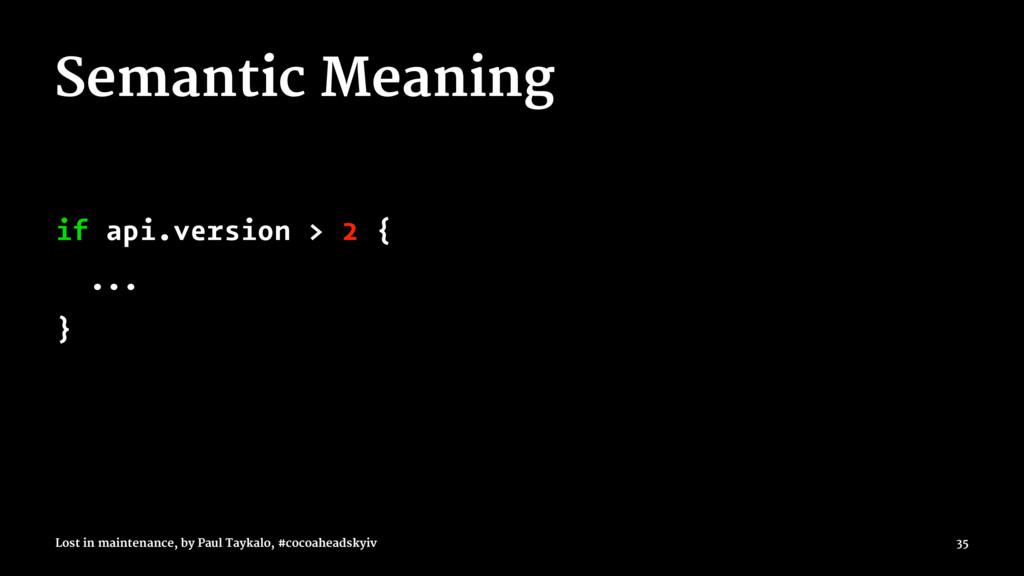 Semantic Meaning if api.version > 2 { ... } Los...