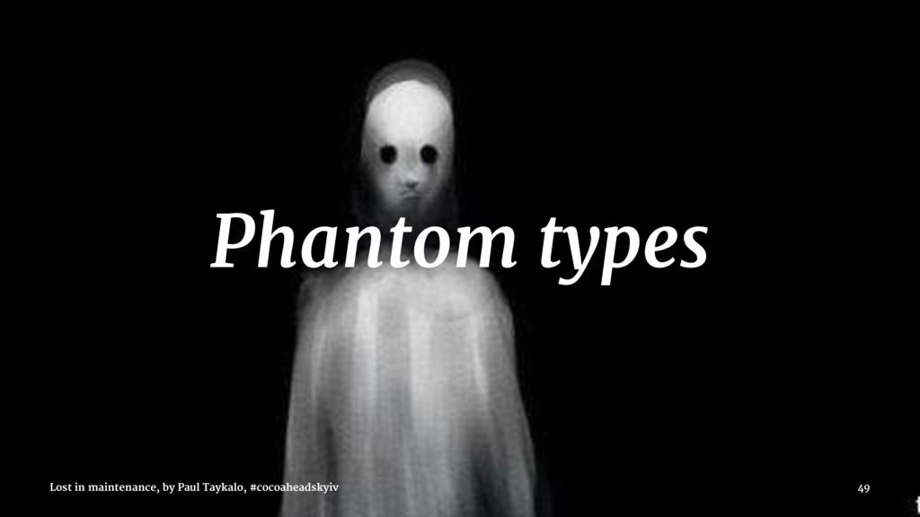 Phantom types Lost in maintenance, by Paul Tayk...