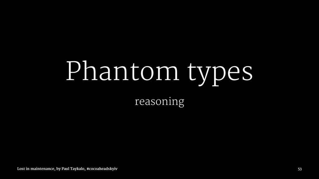 Phantom types reasoning Lost in maintenance, by...