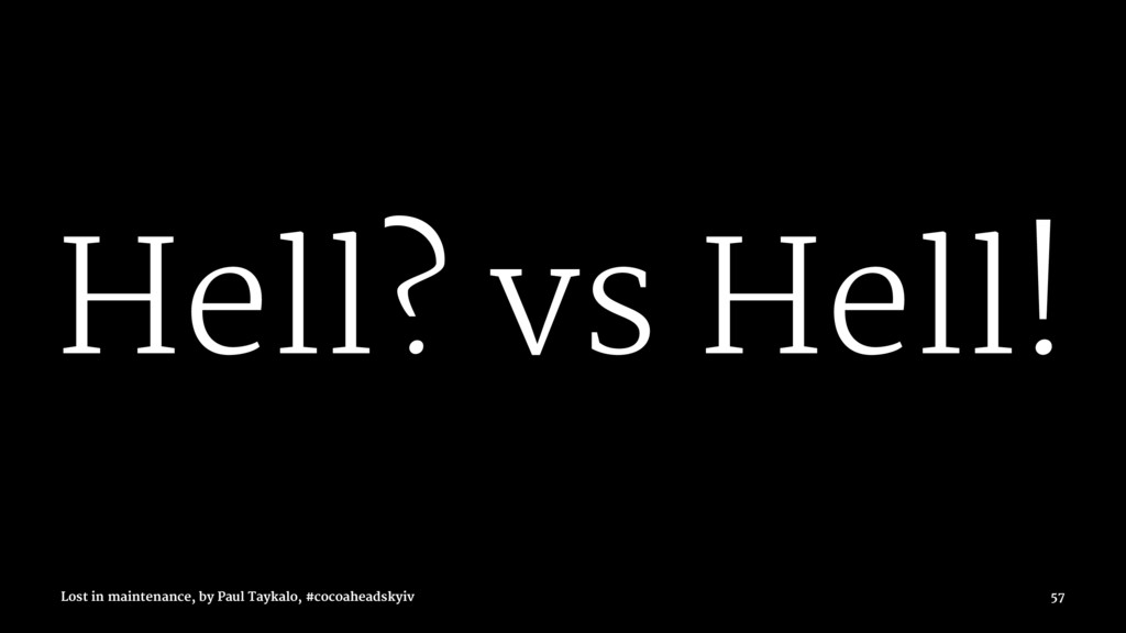 Hell? vs Hell! Lost in maintenance, by Paul Tay...