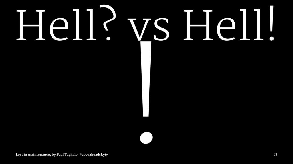 Hell? vs Hell! ! Lost in maintenance, by Paul T...