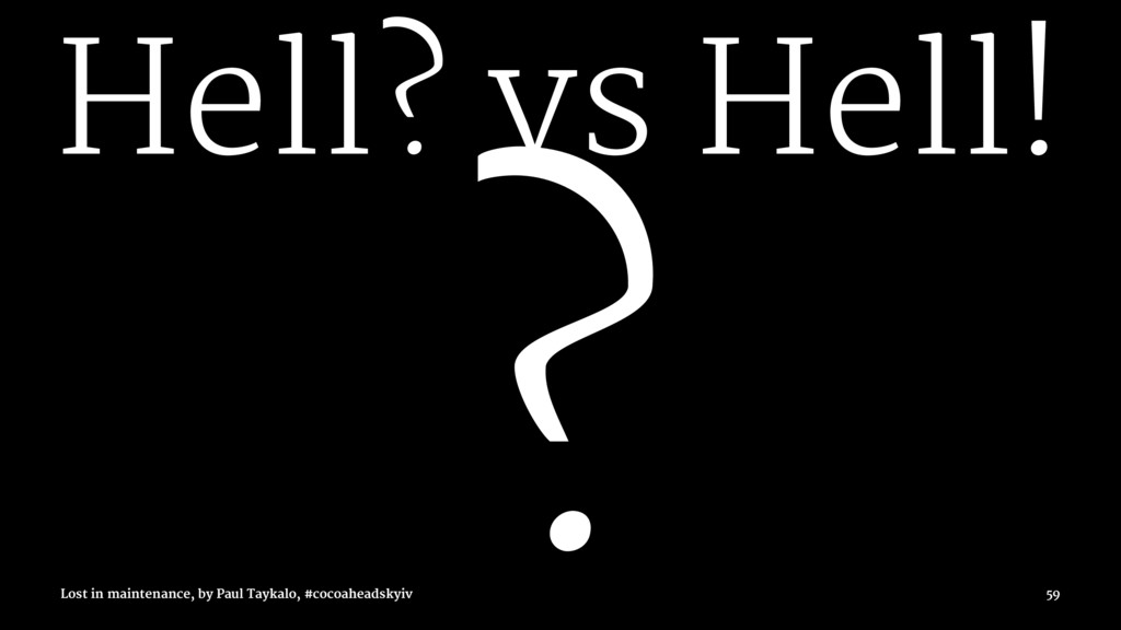 Hell? vs Hell! ? Lost in maintenance, by Paul T...