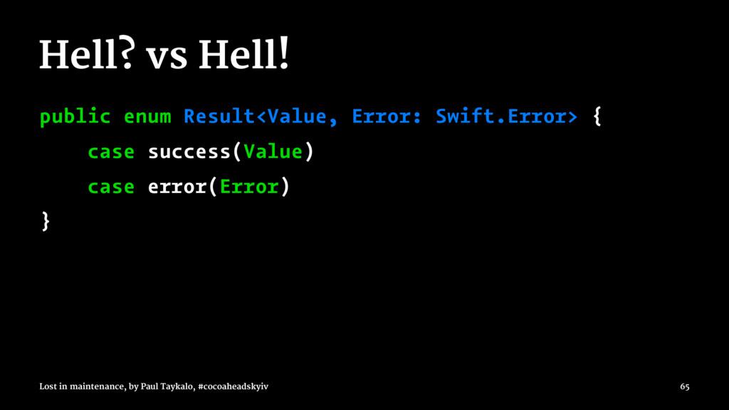 Hell? vs Hell! public enum Result<Value, Error:...