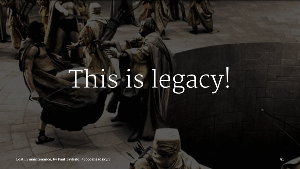 This is legacy! Lost in maintenance, by Paul Ta...