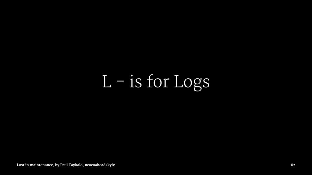 L - is for Logs Lost in maintenance, by Paul Ta...