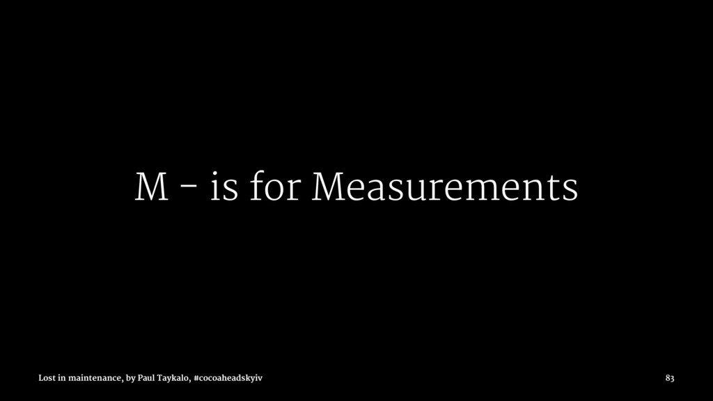 M - is for Measurements Lost in maintenance, by...
