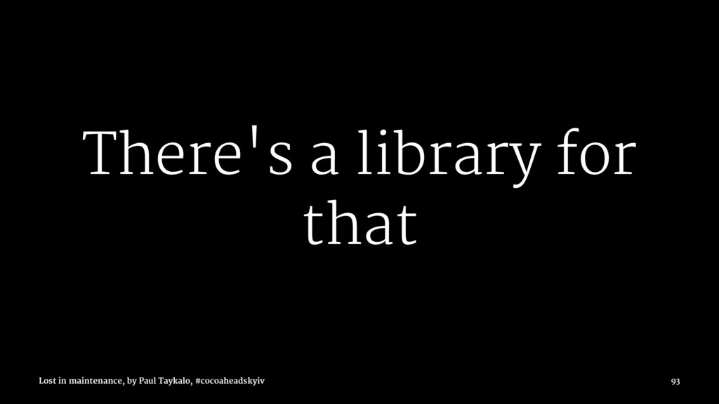 There's a library for that Lost in maintenance,...