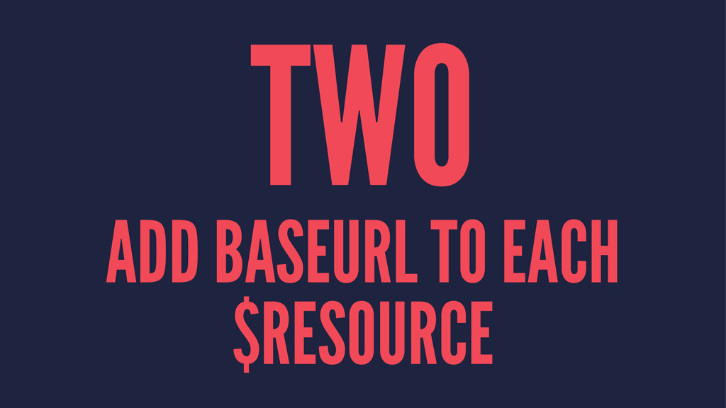 TWO ADD BASEURL TO EACH $RESOURCE