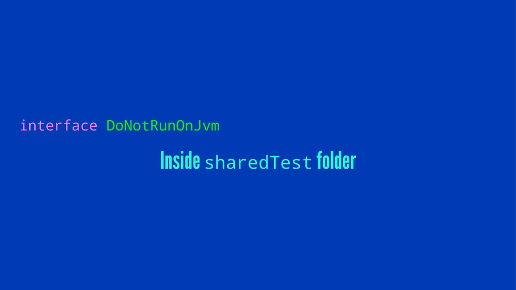 interface DoNotRunOnJvm Inside sharedTest folder