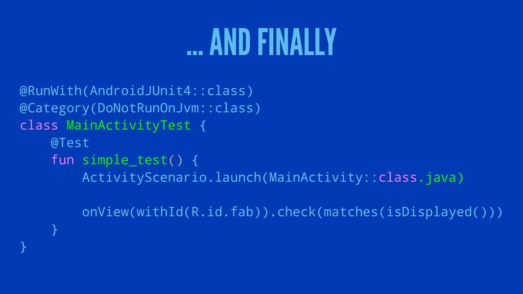 ... AND FINALLY @RunWith(AndroidJUnit4::class) ...