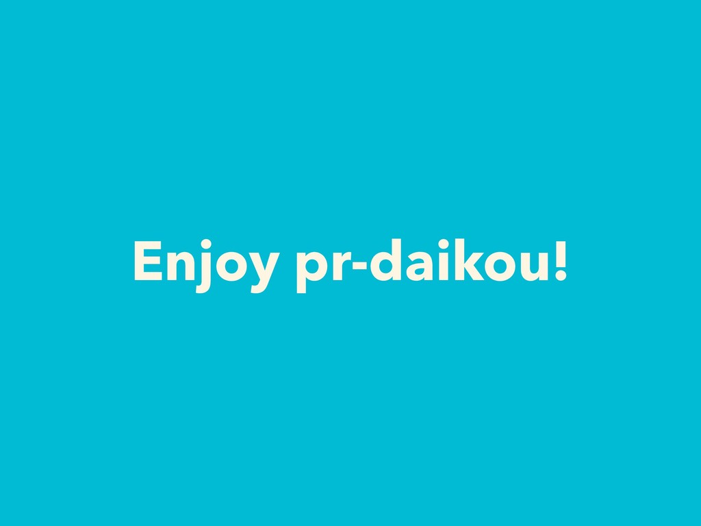 Enjoy pr-daikou!