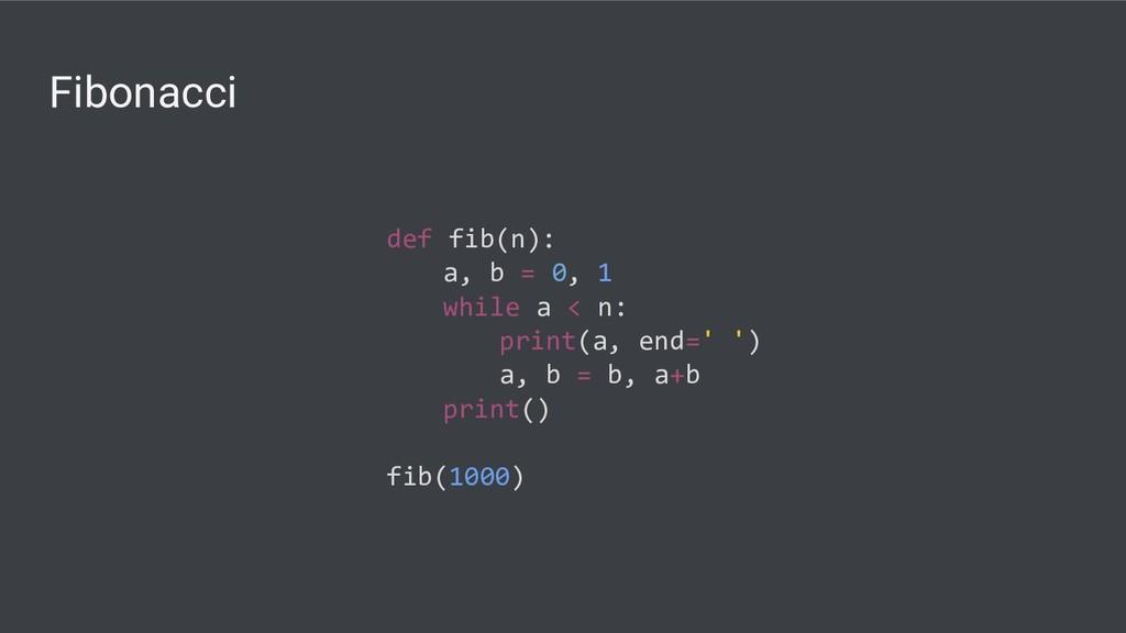 Fibonacci def fib(n): a, b = 0, 1 while a < n: ...