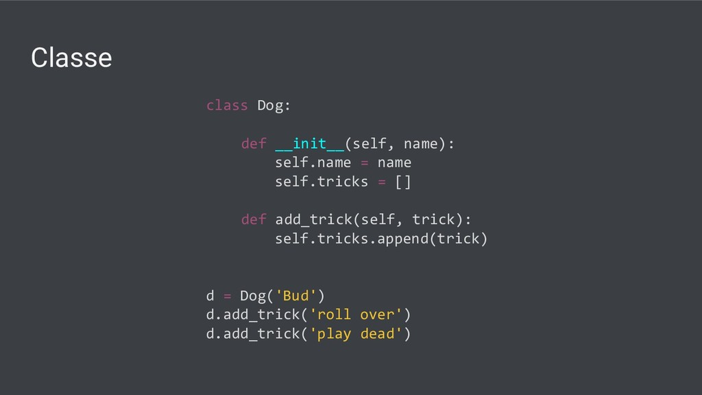Classe class Dog: def __init__(self, name): sel...
