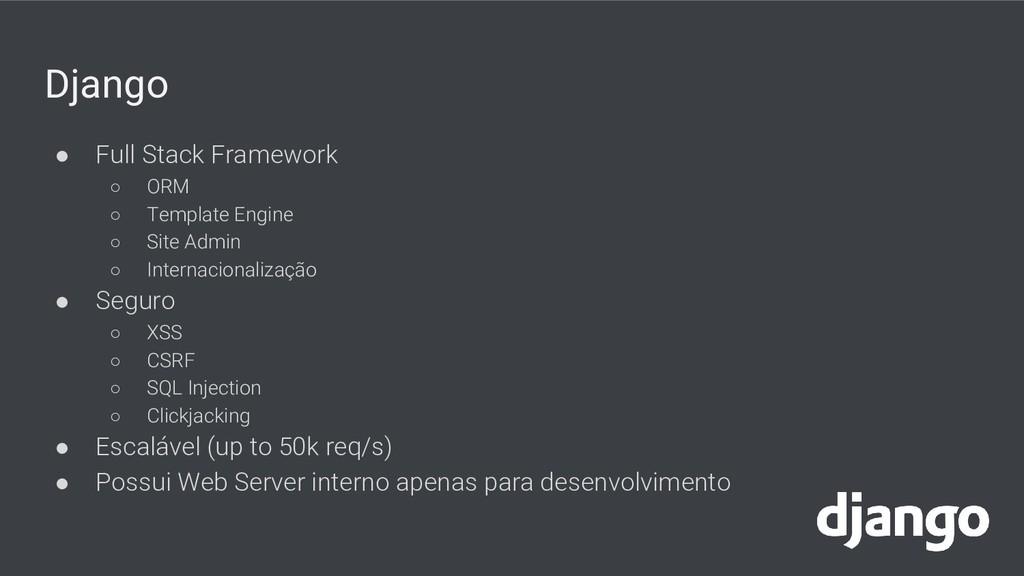 Django ● Full Stack Framework ○ ORM ○ Template ...