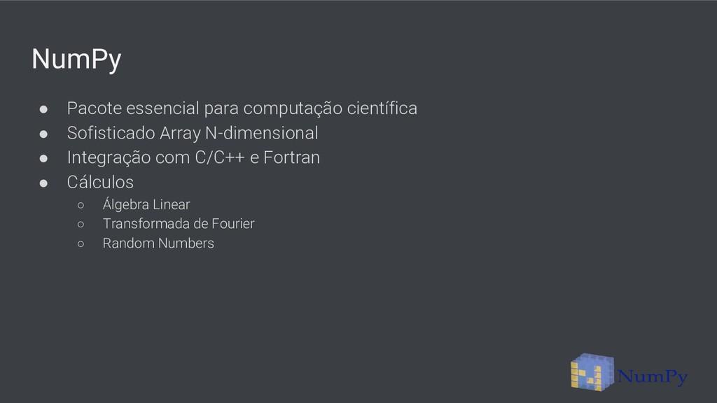 NumPy ● Pacote essencial para computação cientí...
