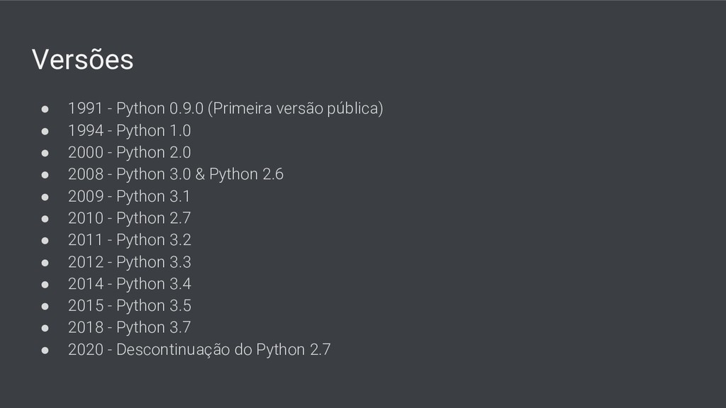 Versões ● 1991 - Python 0.9.0 (Primeira versão ...