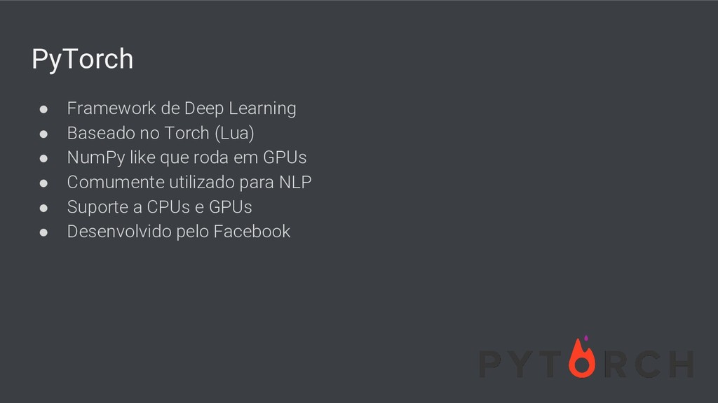 PyTorch ● Framework de Deep Learning ● Baseado ...