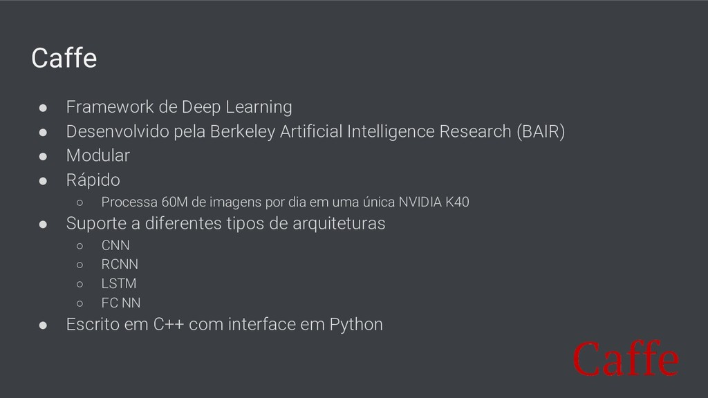 Caffe ● Framework de Deep Learning ● Desenvolvi...