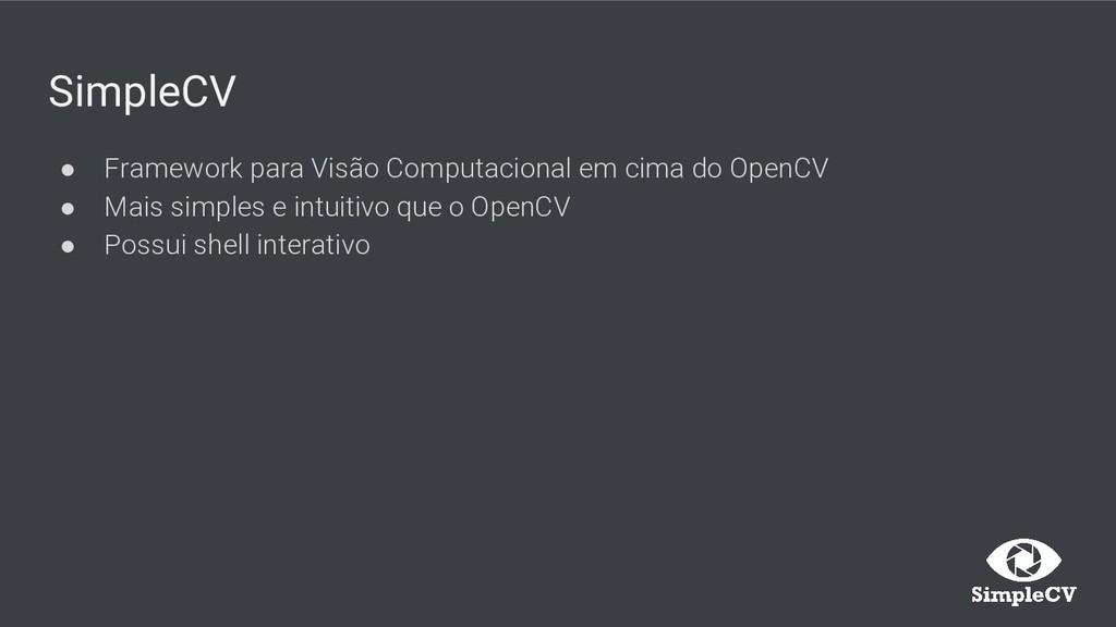SimpleCV ● Framework para Visão Computacional e...