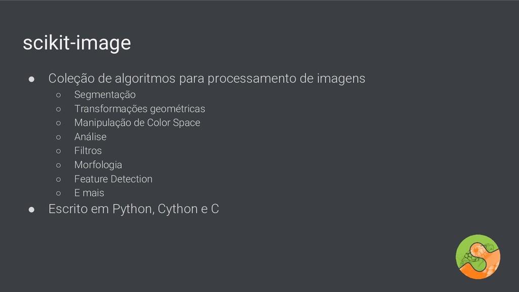 scikit-image ● Coleção de algoritmos para proce...