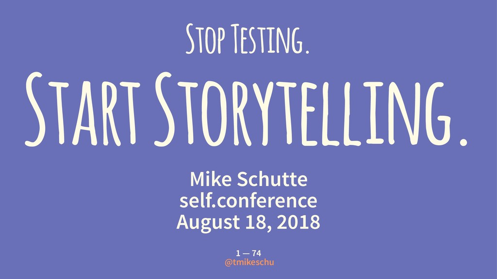 Stop Testing. Start Storytelling. Mike Schutte ...